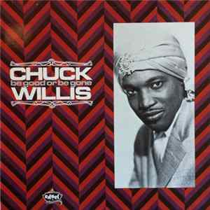 Chuck Willis - Be Good Or Be Gone flac
