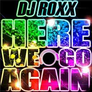 DJ Roxx - Here We Go Again flac