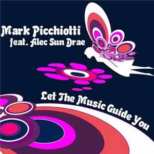 Mark Picchiotti Feat. Alec Sun Drae - Let The Music Guide You flac