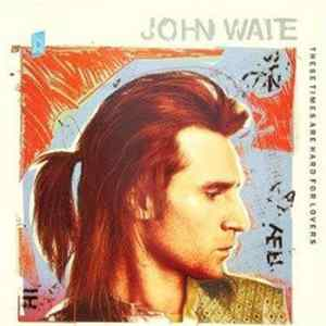 John Waite - These Times Are Hard For Lovers flac
